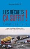 Jacques Exbalin - Les déchets ça suffit ! - L'état des lieux.