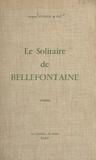 Jacques Eynaud de Faÿ - Le solitaire de Bellefontaine.