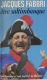 Jacques Fabbri - Être saltimbanque.