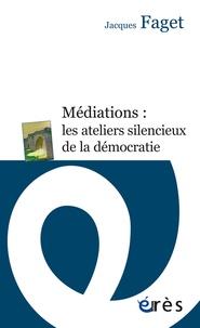 Jacques Faget - Médiations : les ateliers silencieux de la démocratie.