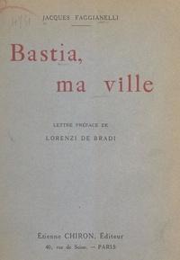 Jacques Faggianelli et Lorenzi de Bradi - Bastia, ma ville.