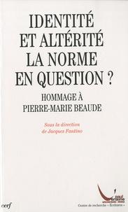 Jacques Fantino - Identité et altérité : la norme en question ? - Hommage à Pierre-Marie Beaude.