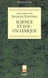 Jacques Fantino - Science et foi un lexique.