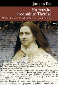 Jacques Fau - En retraite avec sainte Thérèse - Méditer l'Acte d'offrande à l'Amour miséricordieux.