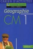 Jacques Faux et Jean-Louis Nembrini - Géographie CM1. - Cahier d'activités.