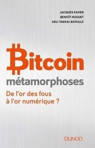 Jacques Favier et Benoît Huguet - Bitcoin - Métamorphoses - De l'or des fous à l'or numérique ?.