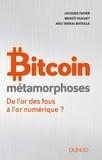 Jacques Favier et Benoît Huguet - Bitcoin métamorphoses - De l'or des fous à l'or numérique ?.