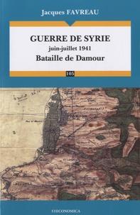 Guerre de Syrie, juin-juillet 1941- Bataille de Damour - Jacques Favreau  