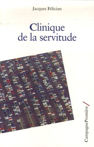 Jacques Félician - Clinique de la servitude.