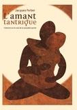 Jacques Ferber - L'amant tantrique - L'homme sur la voie de la sexualité sacrée.