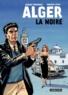 Jacques Ferrandez et Maurice Attia - Alger la noire.