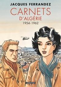 Jacques Ferrandez et Gilles Kepel - Carnets d'Orient  : Carnets d'Algérie - 1954-1962.