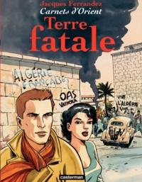 Jacques Ferrandez - Carnets d'Orient Tome 10 : Terre fatale.