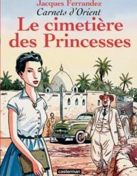 Jacques Ferrandez - Carnets d'Orient Tome 5 : Le cimetière des Princesses.