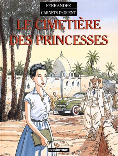 Carnets d'Orient Tome 5 Le cimetière des Princesses