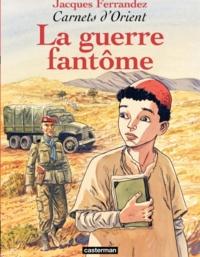 Jacques Ferrandez - Carnets d'Orient Tome 6 : La guerre fantôme.
