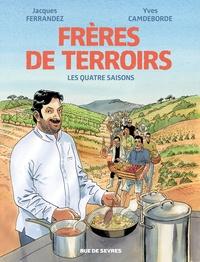 Jacques Ferrandez et Yves Camdeborde - Frères de terroirs  : Les Quatre Saisons.