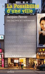 Jacques Ferrier - La possibilité d'une ville - Les cinq sens et l'architecture.