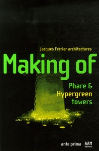 Jacques Ferrier - Making of - Phare & Hypergreen Towers, édition en langue anglaise.