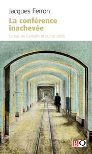 Jacques Ferron et Pierre Vadeboncoeur - La conférence inachevée - Le pas de Gamelin et autres récits.
