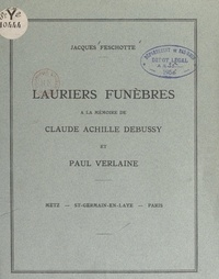 Jacques Feschotte - Lauriers funèbres à la mémoire de Claude Achille Debussy et Paul Verlaine - Metz, Saint-Germain-en-Laye, Paris.