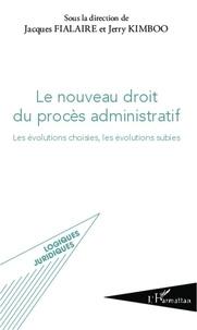 Jacques Fialaire et Jerry Kimboo - Le nouveau droit du procès administratif - Les évolutions choisies, les évolutions subies.