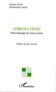 Jacques Fiard et Emmanuèle Auriac - L'erreur à l'école - Petite didactique de l'erreur scolaire.