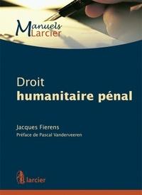Jacques Fierens - Droit humanitaire pénal.