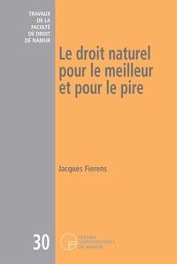 Jacques Fierens - Le droit naturel pour le meilleur et pour le pire.