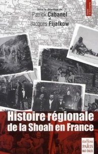 Jacques Fijalkow et Patrick Cabanel - Histoire régionale de la Shoah en France - Déportation, sauvetage, survie.