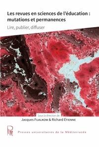Jacques Fijalkow et Richard Etienne - Les revues en sciences de l'éducation : mutations et permanences - Lire, publier, diffuser.