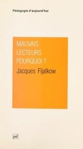 Jacques Fijalkow et Gaston Mialaret - Mauvais lecteurs, pourquoi ?.