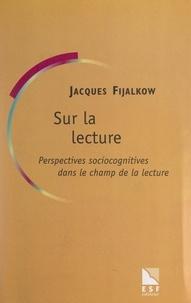 Jacques Fijalkow et Yves Reuter - Sur la lecture - Perspectives sociocognitives dans le champ de la lecture-écriture.