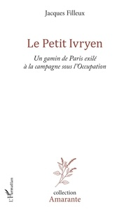 Téléchargez des livres gratuitement en ligne pdf Le Petit Ivryen  - Un gamin de Paris exilé à la campagne sous l'Occupation