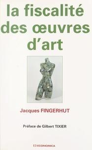 Jacques Fingerhut - La fiscalité des oeuvres d'art.