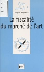 Jacques Fingerhut et Paul Angoulvent - La fiscalité du marché de l'art.