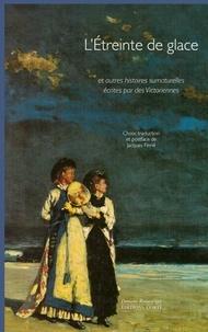 Jacques Finné - L'étreinte de glace - Et autre histoires surnaturelles écrites par des Victoriennes.