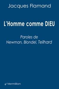 Jacques Flamand et François-Xavier Noir - L'Homme comme DIEU - Paroles de Newman, Blondel, Teilhard.