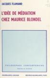 Jacques Flamand - L'idée de médiation chez Maurice Blondel.