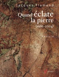 Jacques Flamand - Quand éclate la pierre (1986-2004).