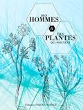 Jacques Fleurentin et Annick Le Guérer - Des hommes et des plantes qui soignent.