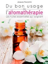 Jacques Fleurentin - Du bon usage de l'aromathérapie.