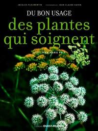 Jacques Fleurentin - Du bon usage des plantes qui soignent.