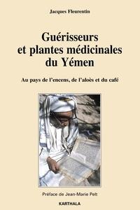 Jacques Fleurentin - Guérisseurs et plantes médicinales du Yémen - Au pays de l'encens, de l'aloès et du café.