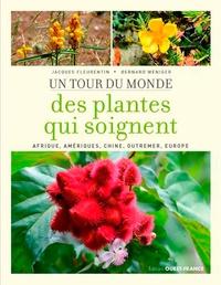 Jacques Fleurentin et Bernard Weniger - Un tour du monde des plantes qui soignent - Afrique, Amériques, Chine, Outremer, Europe.