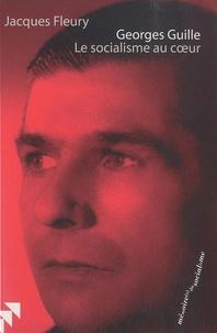 Jacques Fleury - Georges Guille - Le socialisme au coeur.