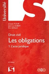 Jacques Flour et Jean-Luc Aubert - Droit civil. Les obligations Tome 1. L'acte juridique.
