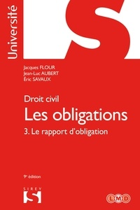 Jacques Flour et Jean-Luc Aubert - Droit civil. Les obligations Volume 3. 3. Le rapport d'obligation.
