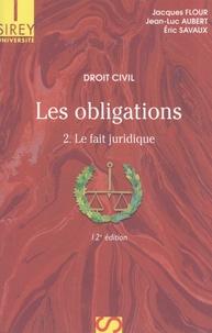 Jacques Flour et Jean-Luc Aubert - Les obligations - Tome 2, Le fait juridique.