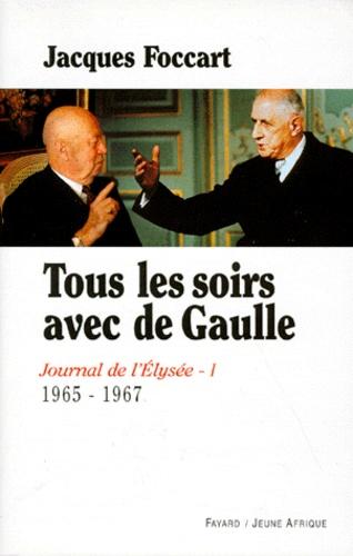 Jacques Foccart - Journal de l'Elysée. - Tome 1, 1965-1967, Tous les soirs avec De Gaulle.